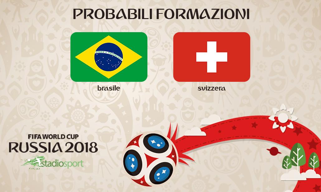 brasile svizzera probabili formazioni mondiali